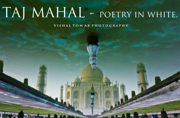 Taj Mahal - poetry in white.