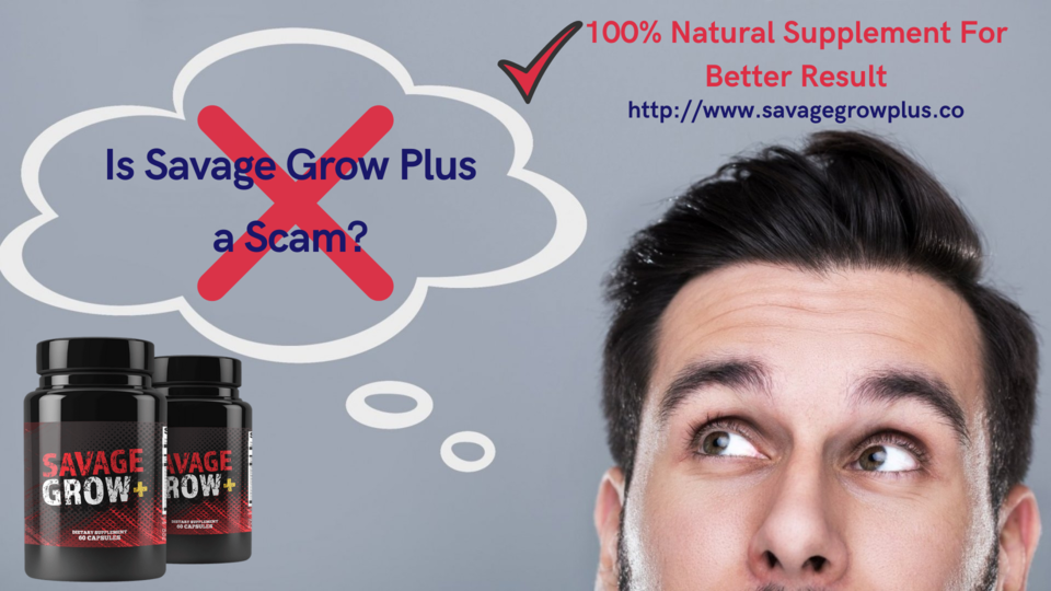 Is Savage Grow Plus a Scam? | Savage Grow Plus Reviews