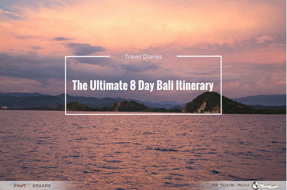 The Ultimate 8 day Bali Itinerary