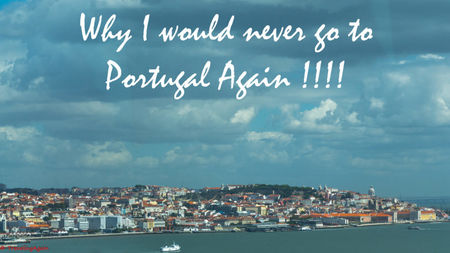 Why I would never go to Portugal again!!!!
