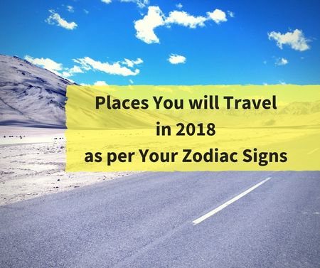 Travel Prediction: Places You will Travel in 2018 as per Your Zodiac Signs