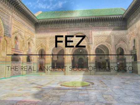 Fez: The Ancient Soul Of Morocco Which Time Forgot