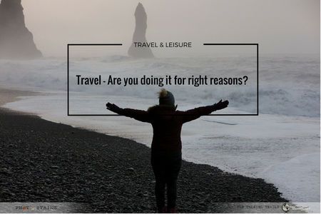 Travel – Are you doing it for right reasons?