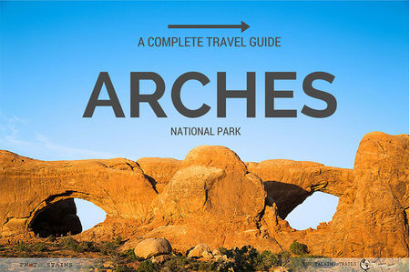 Arches National Park - A Complete Travel Guide