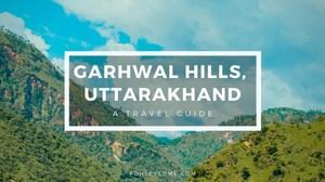 Garhwal Hills, Uttarakhand - A Travel Guide
