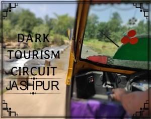 Dark Tourism Circuit : Jashpur, Chhattisgarh