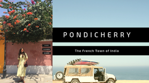 How to spend 2 days in Puducherry~ Pondicherry, the French Town of India