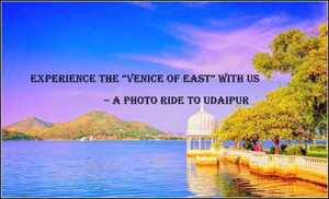 "Experience the ""Venice of East"" with us - A Photo ride to Udaipur"