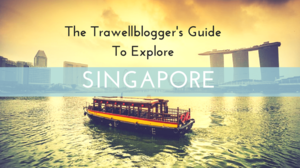 The Trawellblogger's Guide To Explore Singapore