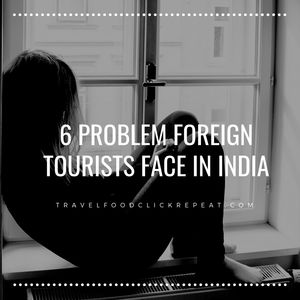 6 Problems that Foreign Tourists face in India - Travel Food Click Repeat