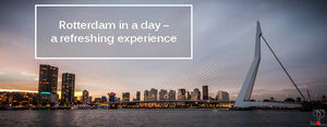 ROTTERDAM in a day - a refreshing experience