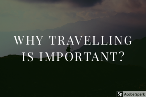 Why Travelling Is Important? : 7 points you should know about.