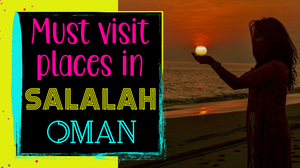 Best Places to visit in SALALAH | Khareef | Oman | Suboohi Khan