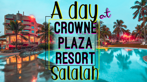 Crowne Plaza Resort Salalah | Oman | My day | My Experience | Suboohi Khan