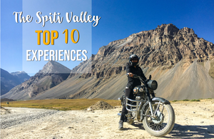 THE SPITI VALLEY- TOP 10 EXPERIENCES