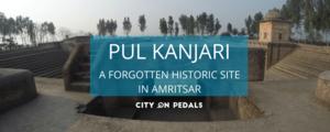 Pul Kanjri - Amritsar Hidden Gems