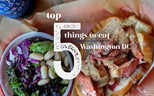 Top 5 things to eat in Washington DC - Chomp Slurrp Burp