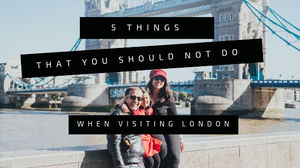 5 Things That You Should NOT Do When Visiting LONDON