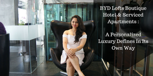 BYD Lofts Boutique Hotel & Serviced Apartments, A Personalized Luxury Defines In Its Own Way