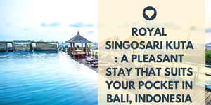Royal Singosari Kuta : A Pleasant stay that suits your pocket in Bali, Indonesia