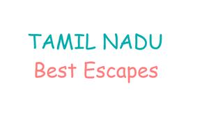 Best Escapes - Tamil Nadu