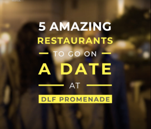 5 Amazing Restaurants To Go On A Date At DLF Promenade