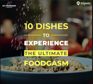 10 Dishes To Experience The Ultimate Foodgasm