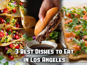 3 Best Dishes to Eat in Los Angeles