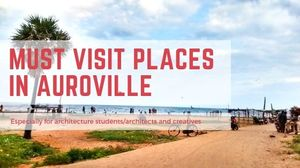 Must Visit Places in Auroville