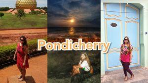 Pondicherry Travel Vlog | Must do Pondicherry | Auroville | Best Food In Pondicherry