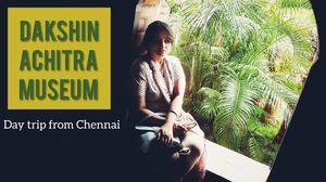 DAKSHINACHITRA  - weekend getaway  from Chennai