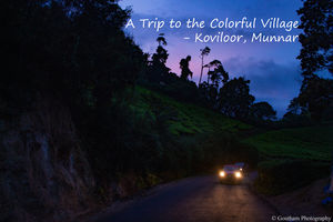 A Trip to the Colorful Village - Koviloor, Munnar