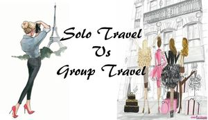Solo Travel vs Group Travel: Pros and Cons