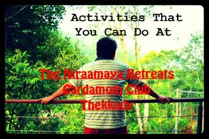 Activities that you can do at Niraamaya Retreats Cardamom Club, Thekaddy