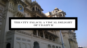 Rajasthan Diaries: Udaipur City Palace