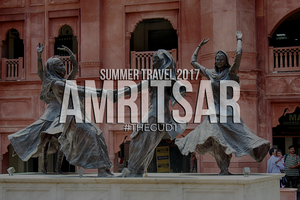 Summer Travel 2017: Amritsar - A Divine Experience