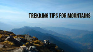 Trekking tips for Mountains