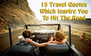 15 Travel Quotes Which Inspire Me To Hit The Road