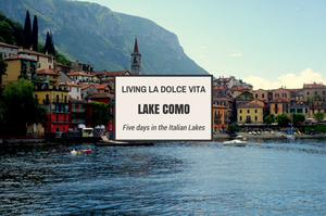 Living La Dolce Vita in Lake Como, Italy