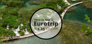 Plan Eurotrip in 1.25 Lacs (Including Airfare!) - The Punjabi Wanderer