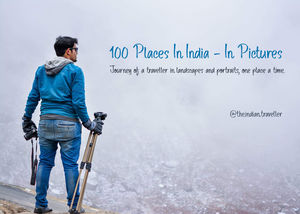 My Journey of traveling to 100 Places in India, in Pictures. (Part 1) @The.Indian.Traveller