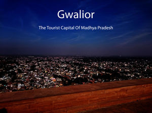 Travel Gwalior: Complete guide for exploring the Tourist Capital Of Madhya Pradesh