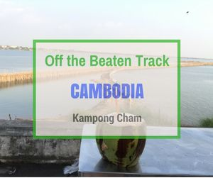 Kampong Cham | Off the Beaten Track Cambodia | Can Travel Will Travel