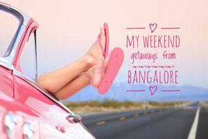A Bangalorean's weekend getaway list!