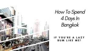 How To Spend 4 Days In Bangkok If You're A Lazy Bum Like Me! - Be For Beauty