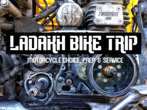 Ladakh Bike Trip - Motorcycle Choice, Prep & Service