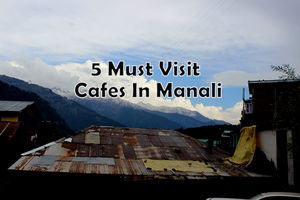 5 Must Visit Cafes In Manali