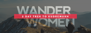 WanderWomen: A 2-Day Women Only Trek to Kudremukh