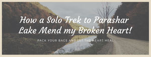 How a Solo trek to Parashar Lake mended my Broken Heart #lifechangingtrip
