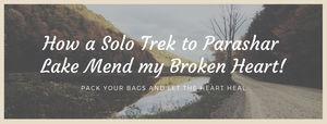 How a Solo trek to Parashar Lake mended my Broken Heart#lifechangingtrip